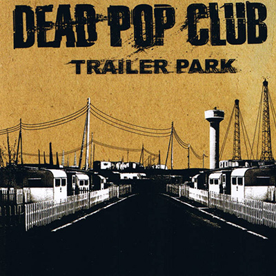 DEAD POP CLUB - Trailer Park (2006)