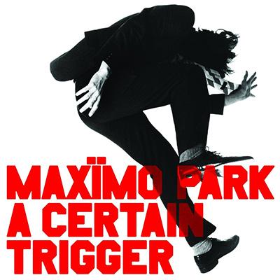MAXÏMO PARK - A Certain Trigger (2005)
