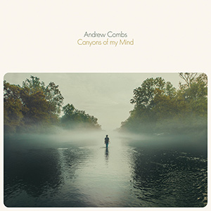 "ANDREW COMBS - ""Canyons Of My Mind"""