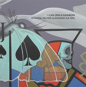"AMANDA PALMER & EDWARD K-SPELL - ""I Can Spin a Rainbow"""
