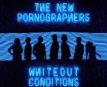 "THE NEW PPRNOGRAPHERS - ""Whiteout Conditions"""