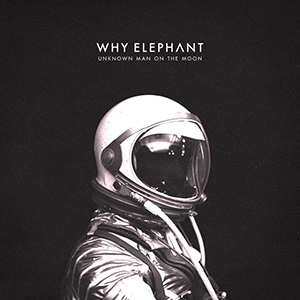 """WHY ELEPHANT - """"Unknown Man On The Moon"""""""