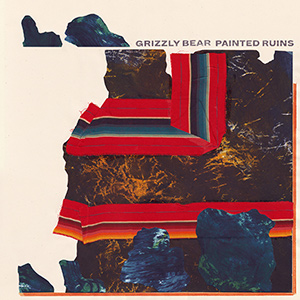 "GRIZZLY BEAR - ""Painted Ruins"""