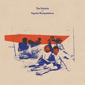 "THE DISCTRICTS - ""Popular Manipulations"""