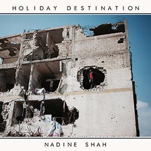 "NADINE SHAH - ""Holiday Destination"""