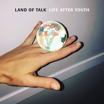 LAND OF TALK - Life After Youth (2017)
