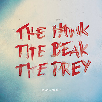 ME AND MY DRUMMER - The Hawk, The Beak, The Prey (2012)