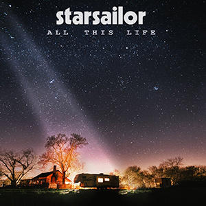 "STARSAILOR - ""All This Life"""