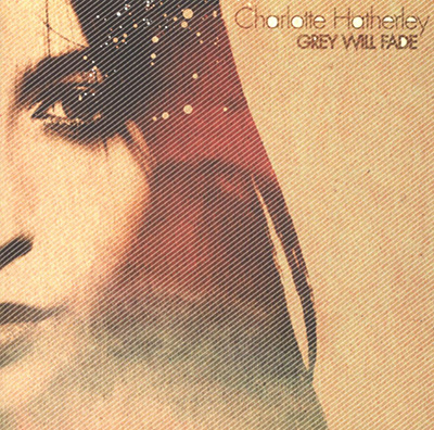 CHARLOTTE HATHERLEY - Grey Will Fade (2004)