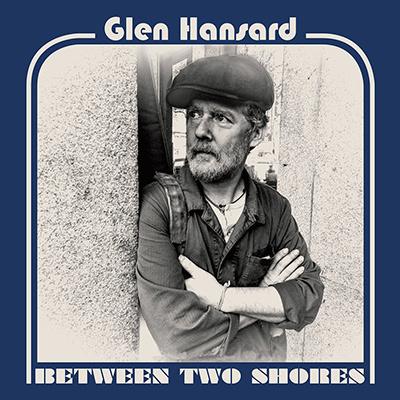 GLEN HANSARD - Between Two Shores (2018)