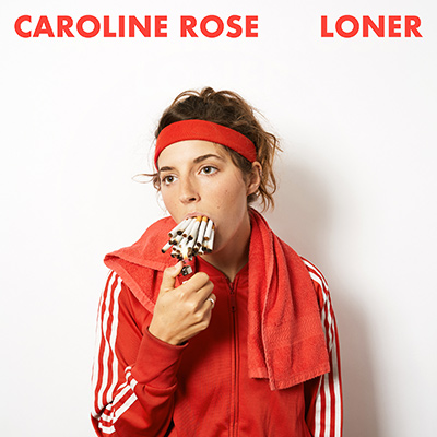 CAROLINE ROSE - Loner (2018)