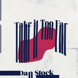 """DAN STOCK - """"Take It Too Far"""""""