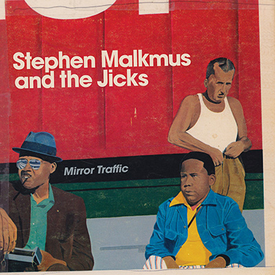 STEPHEN MALKMUS & THE JICKS – Mirror, Traffic (2011)
