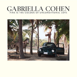 GABRIELLA COHEN - Pink is the Colour of Unconditional Love (2018)