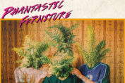 PHANTASTIC FERNITURE - Phantastic Ferniture (2018)