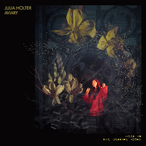 "JULIA HOLTER : ""Aviary"""