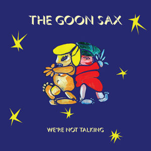 THE GOON SAX - We're Not Talking (2018)