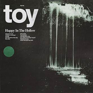 "TOY - ""Happy In The Hollow"""