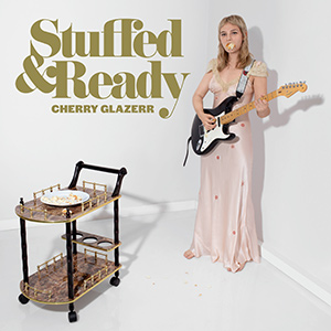 "CHERRY GLAZERR - ""Stuffed & Ready"""