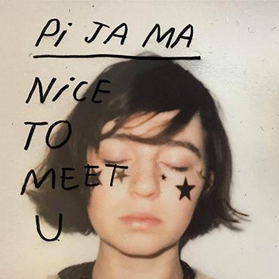 PI JA MA - Nice To Meet U (2019)