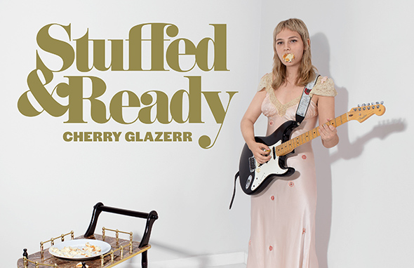 CHERRY GLAZERR - Stuffed & Ready (2019)