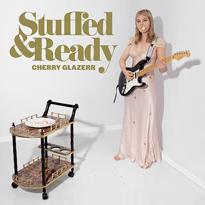 CHERRY GLAZERR - Stuffed & Ready (2019)