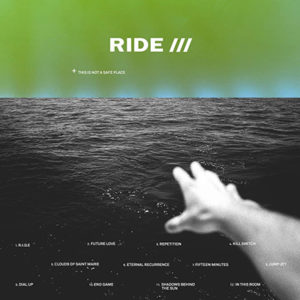 Ride - This Is Not A Safe Place (2019)