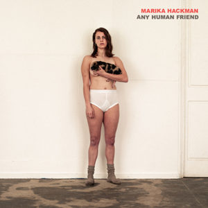 "MARIKA HACKMAN - ""Any Human Friend"" (2019)"