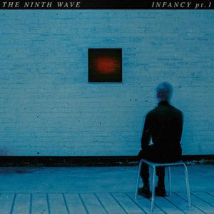 THE NINTH WAVE - Infancy Part 1 (Royaume-Uni - Distiller Records - 3 mai 2019)