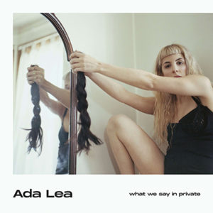 "ADA LEA - ""What We Say In Private"" (2019)"