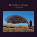 ROSE ELINOR DOUGALL - A New Illusion (2019)