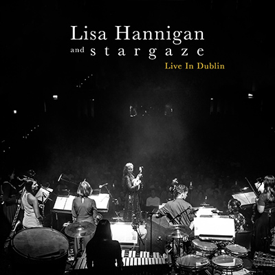 LISA HANNIGAN AND STARGAZE - Live In Dublin (2019)