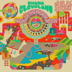 SHANA CLEVELAND - Night of the Worm Moon (2019)