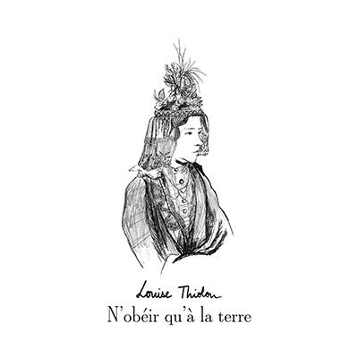 LOUISE THIOLON - N'obéir qu'à la terre (2019)