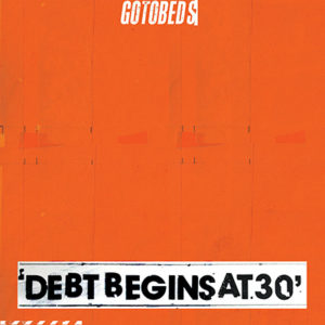 THE GOTOBEDS - Debt Begins At 30 (2019)