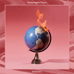 MANNEQUIN PUSSY - Patience (2019)