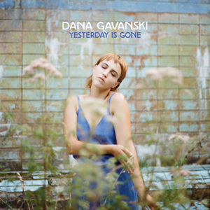 Dana Gavanski - Yesterday Is Gone (2020)
