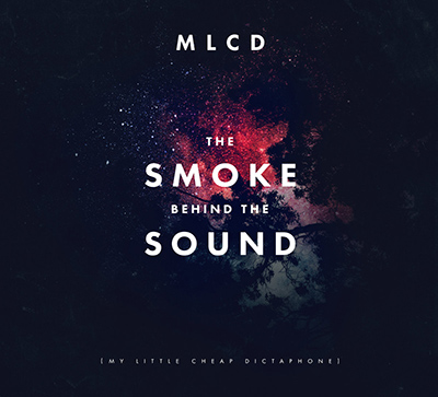 MY LITTLE CHEAP DICTAPHONE - The Smoke Behind The Sound (2014)