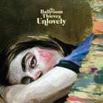 THE BALLROOM THIEVES - Unlovely (Etats-Unis - Nettwerk Records – 14 février 2020)