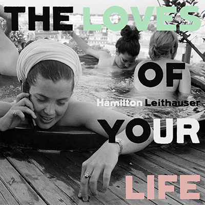HAMILTON LEITHAUSER - The Loves of Your Life (2020)