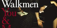 THE WALKMEN - You & Me (2008)