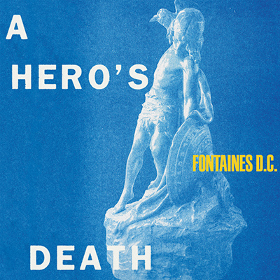 "FONTAINES D.C. - ""A Hero's Death"""