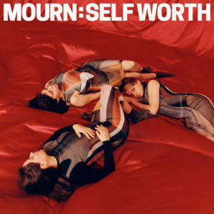 "MOURN - ""Self Worth"""