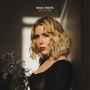 "HOLLY MACVE - ""Not The Girl"""