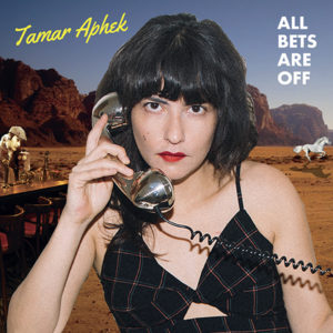 TAMAR APHEK - All Bets Are Off (2021)