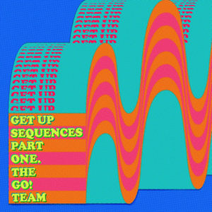 "THE GO! TEAM - ""Get Up Sequences Part One"""